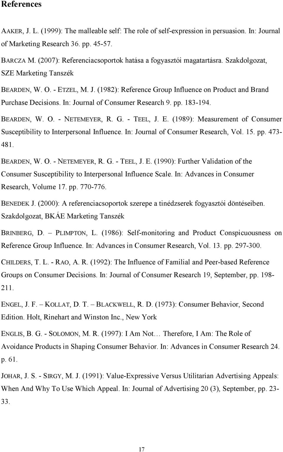 (1982): Reference Group Influence on Product and Brand Purchase Decisions. In: Journal of Consumer Research 9. pp. 183-194. BEARDEN, W. O. - NETEMEYER, R. G. - TEEL, J. E.