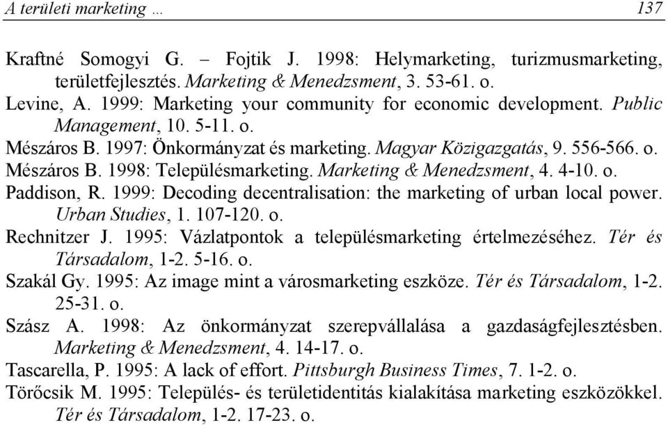 Marketing & Menedzsment, 4. 4-10. o. Paddison, R. 1999: Decoding decentralisation: the marketing of urban local power. Urban Studies, 1. 107-120. o. Rechnitzer J.