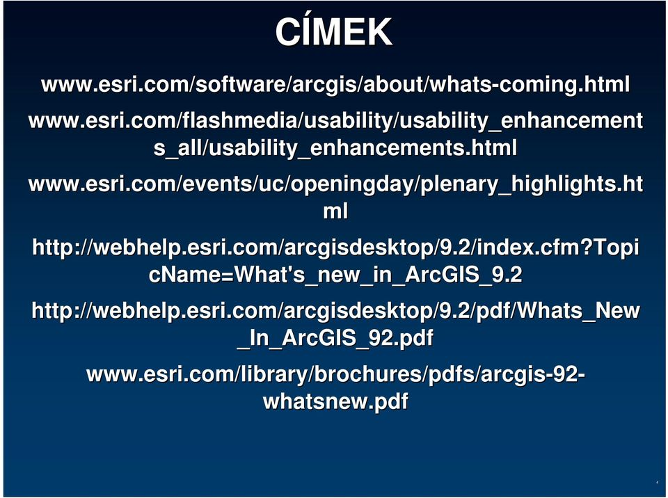 cfm?topi cname=what's_new_in_arcgis_9.2 http://webhelp.esri.com/arcgisdesktop/9.2/pdf/whats_new _In_ArcGIS_92.