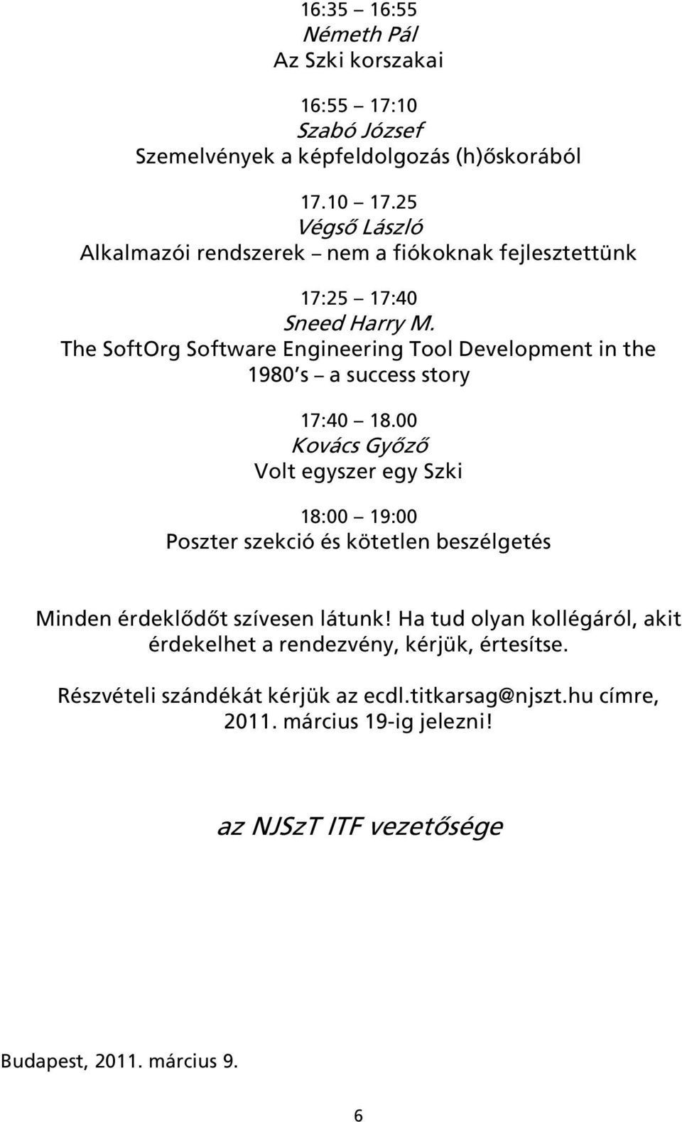 The SoftOrg Software Engineering Tool Development in the 1980 s a success story 17:40 18.