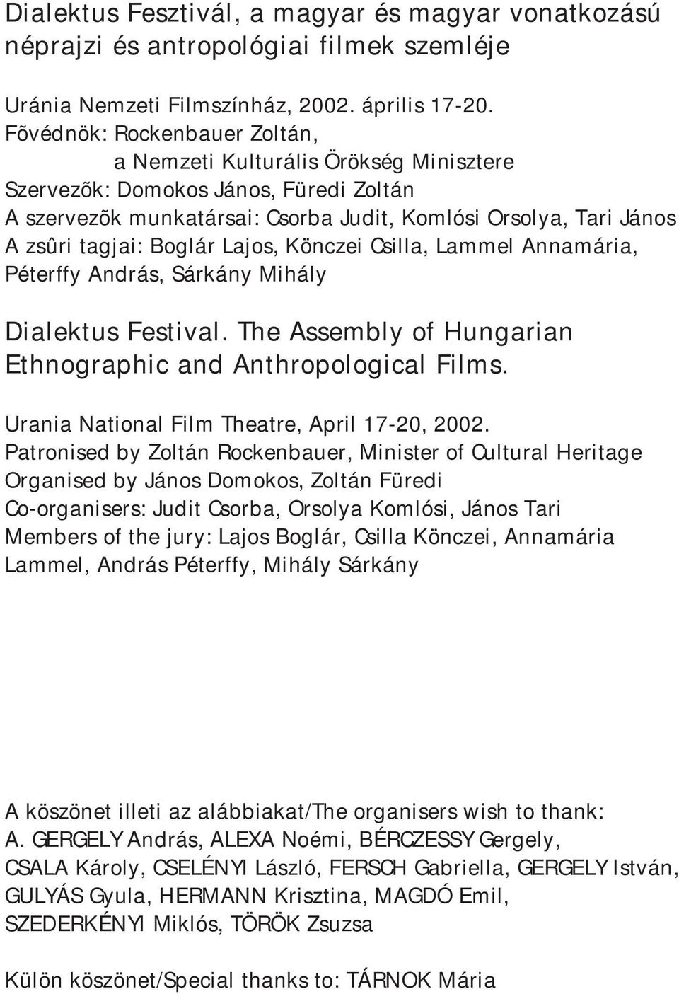 Lajos, Könczei Csilla, Lammel Annamária, Péterffy András, Sárkány Mihály Dialektus Festival. The Assembly of Hungarian Ethnographic and Anthropological Films.