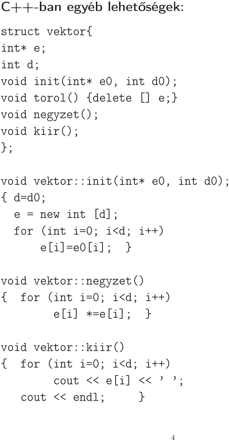 new int [d]; for (int i=0; i<d; i++) e[i]=e0[i]; } void vektor::negyzet() { for (int i=0; i<d;