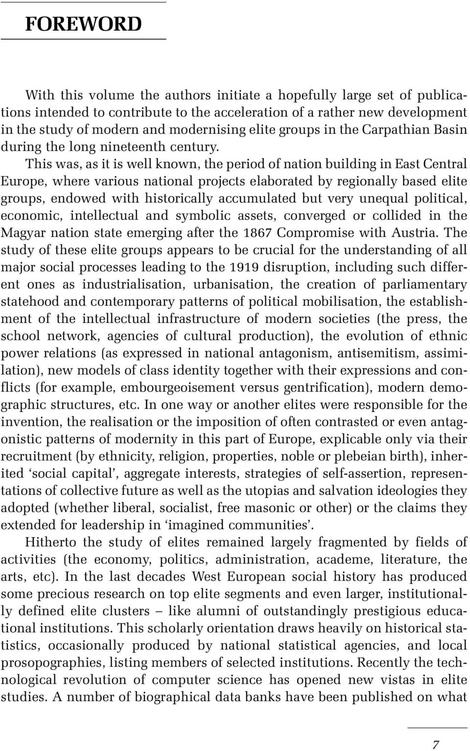 This was, as it is well known, the period of nation building in East Central Europe, where various national projects elaborated by regionally based elite groups, endowed with historically accumulated