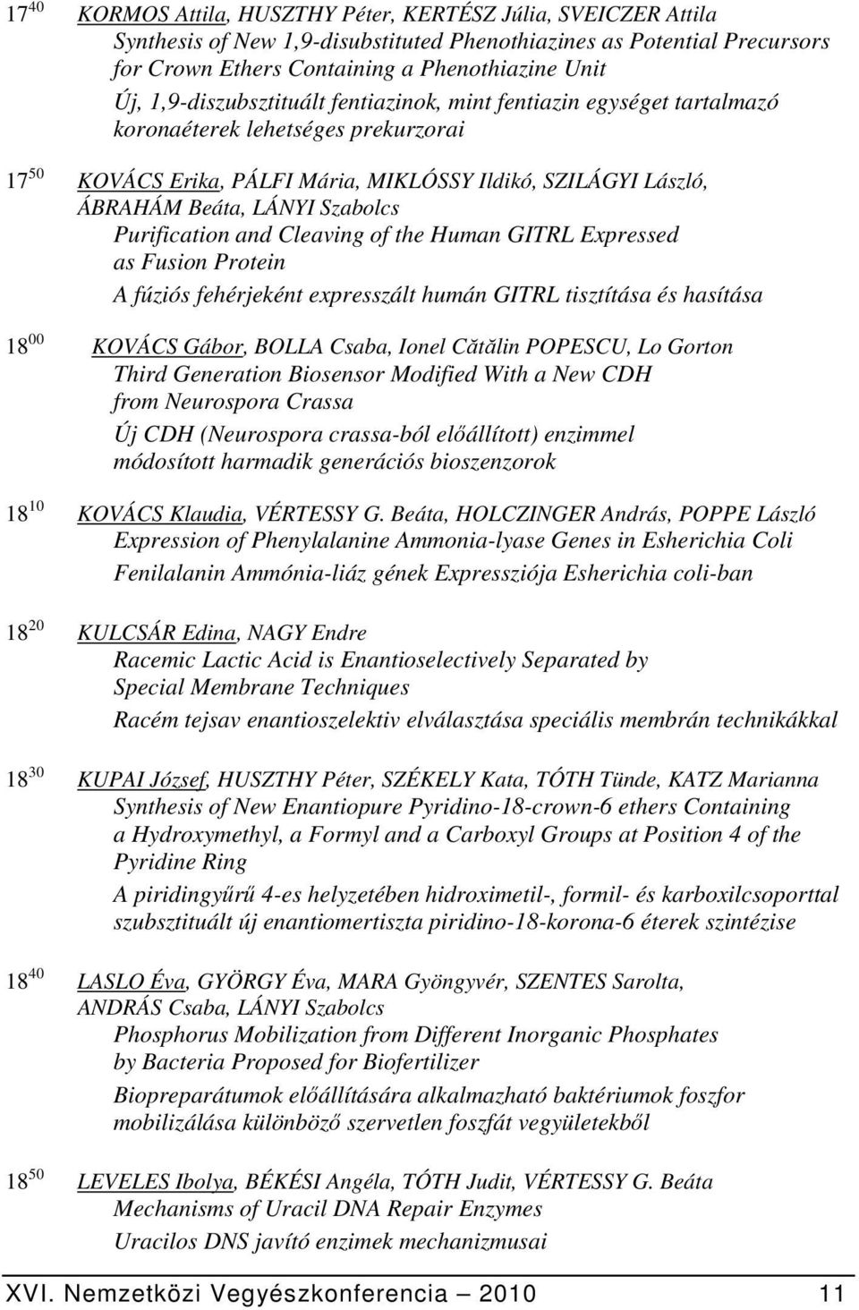 Szabolcs Purification and Cleaving of the Human GITRL Expressed as Fusion Protein A fúziós fehérjeként expresszált humán GITRL tisztítása és hasítása 18 00 KOVÁCS Gábor, BOLLA Csaba, Ionel Cătălin
