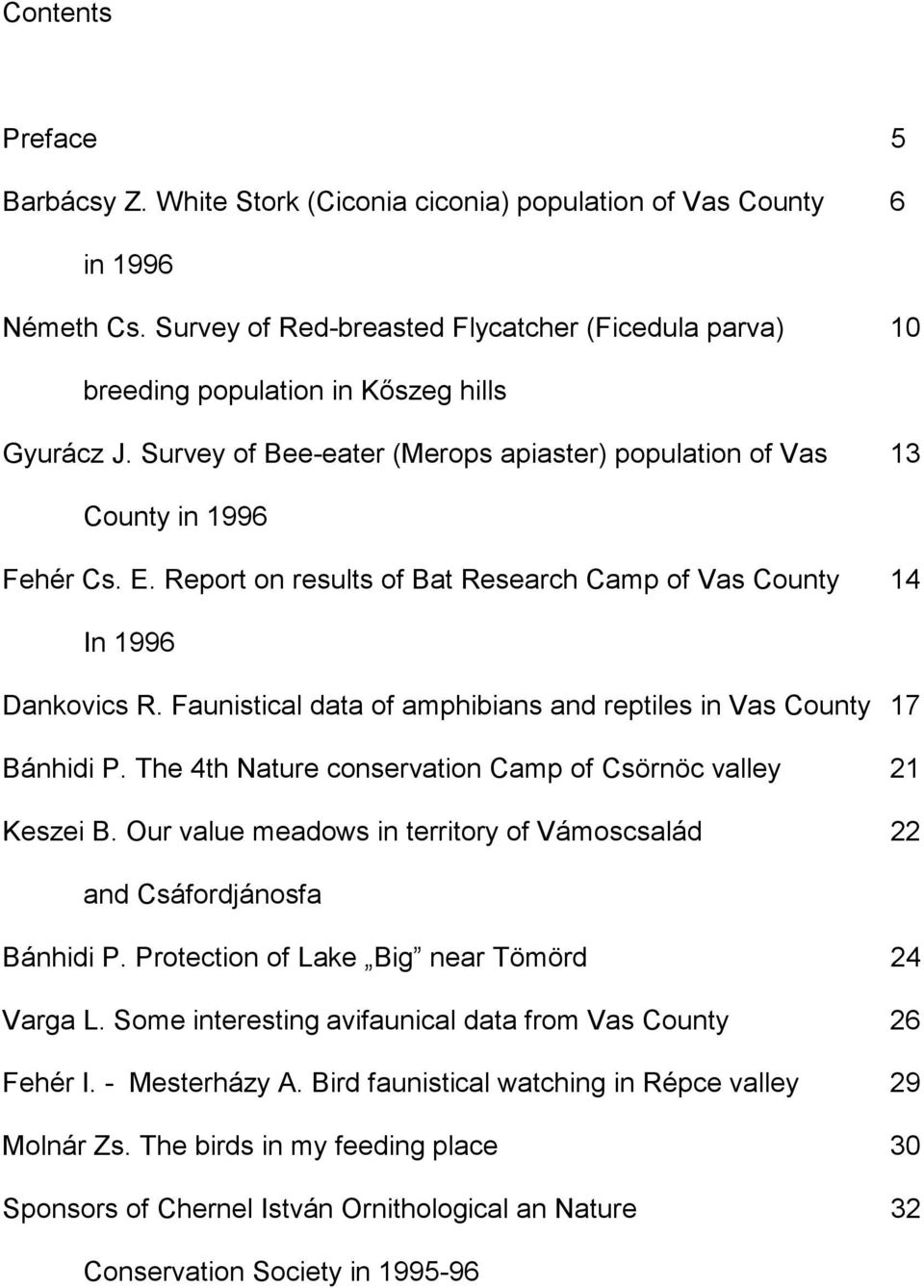 Report on results of Bat Research Camp of Vas County 14 In 1996 Dankovics R. Faunistical data of amphibians and reptiles in Vas County 17 Bánhidi P.
