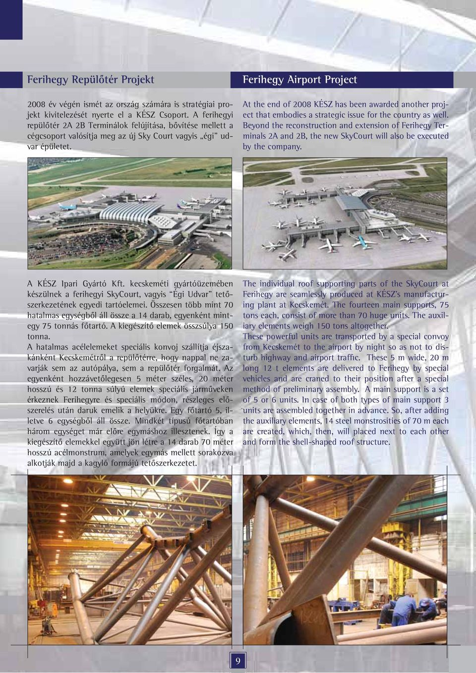 Ferihegy Airport Project At the end of 2008 KÉSZ has been awarded another project that embodies a strategic issue for the country as well.