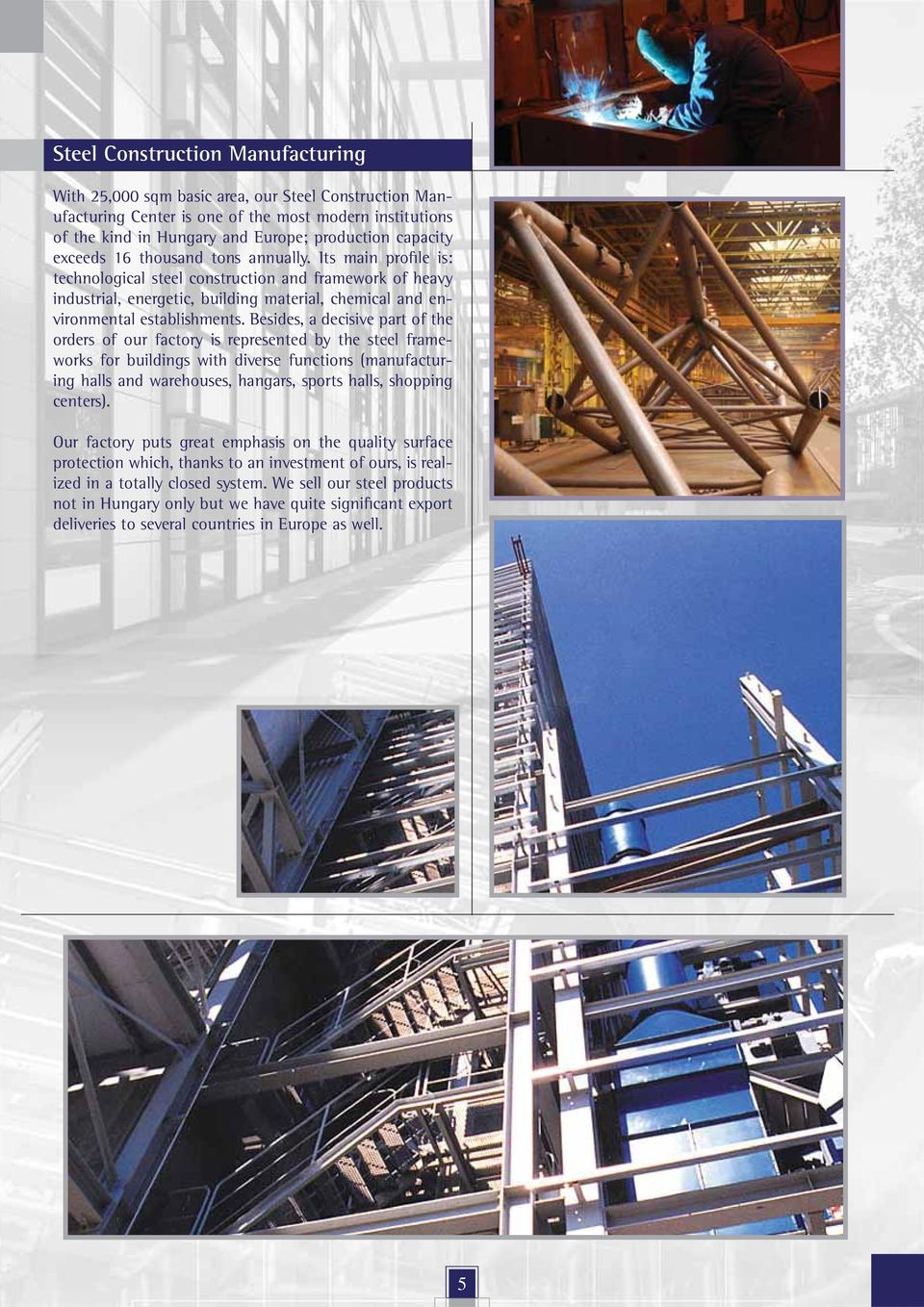 Besides, a decisive part of the orders of our factory is represented by the steel frameworks for buildings with diverse functions (manufacturing halls and warehouses, hangars, sports halls, shopping