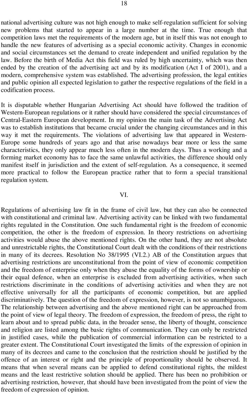 Changes in economic and social circumstances set the demand to create independent and unified regulation by the law.