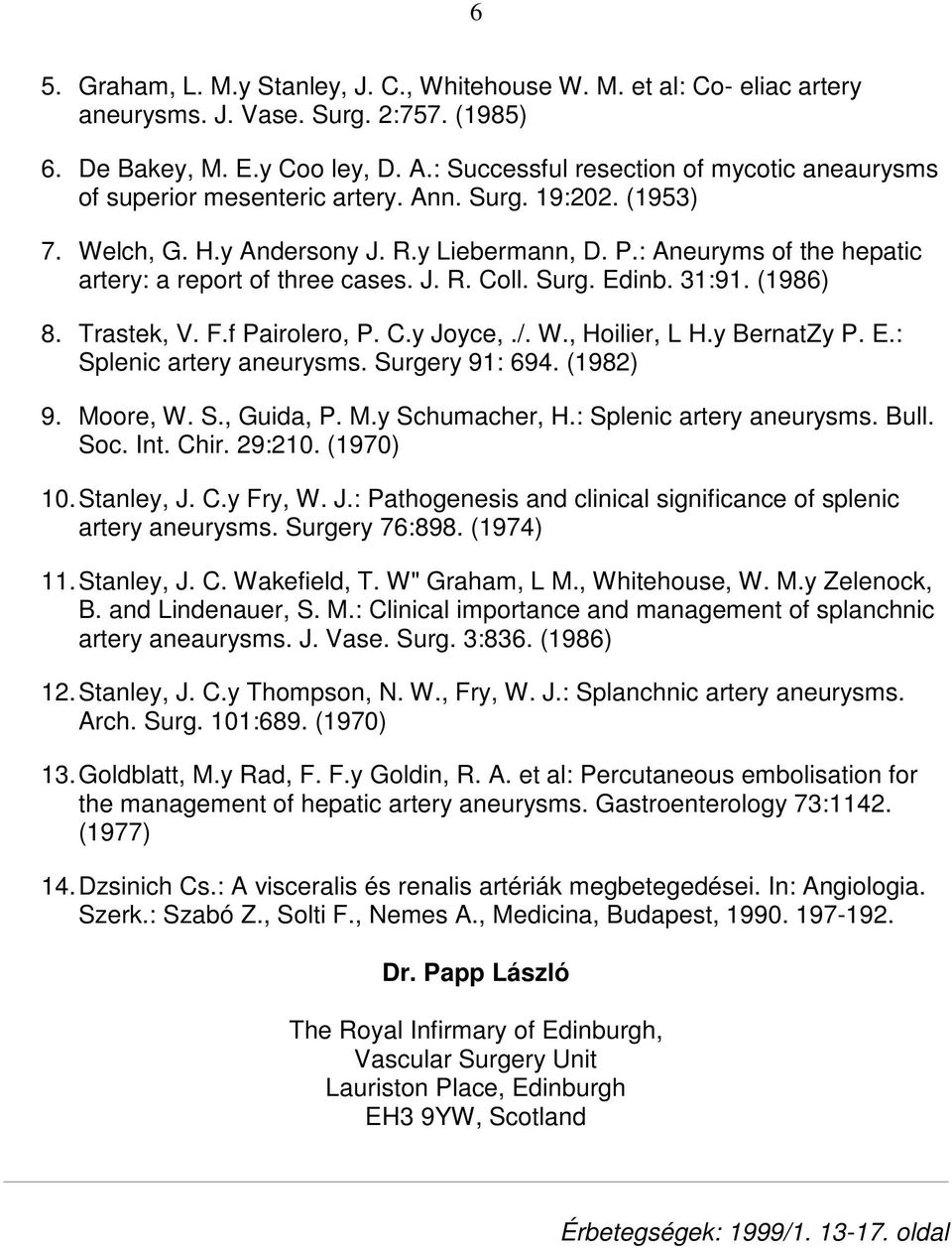 : Aneuryms of the hepatic artery: a report of three cases. J. R. Coll. Surg. Edinb. 31:91. (1986) 8. Trastek, V. F.f Pairolero, P. C.y Joyce,./. W., Hoilier, L H.y BernatZy P. E.: Splenic artery aneurysms.