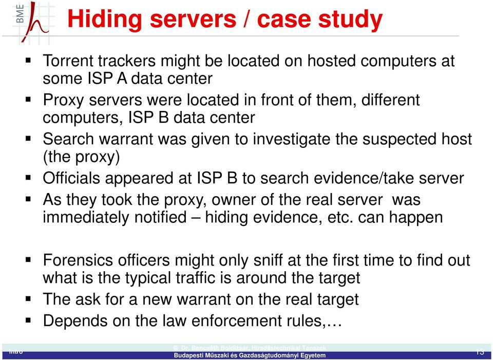 evidence/take server As they took the proxy, owner of the real server was immediately notified hiding evidence, etc.