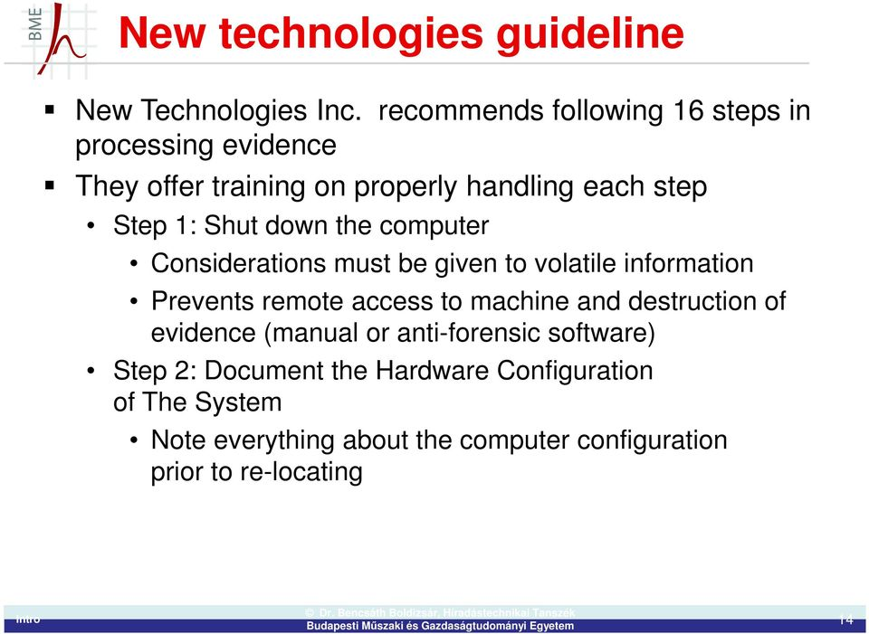 Shut down the computer Considerations must be given to volatile information Prevents remote access to machine and