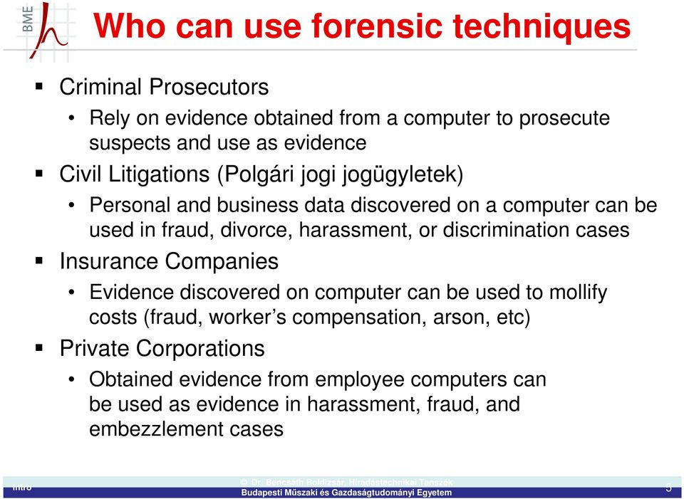 or discrimination cases Insurance Companies Evidence discovered on computer can be used to mollify costs (fraud, worker s compensation,