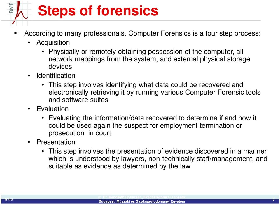 tools and software suites Evaluation Evaluating the information/data recovered to determine if and how it could be used again the suspect for employment termination or prosecution in court