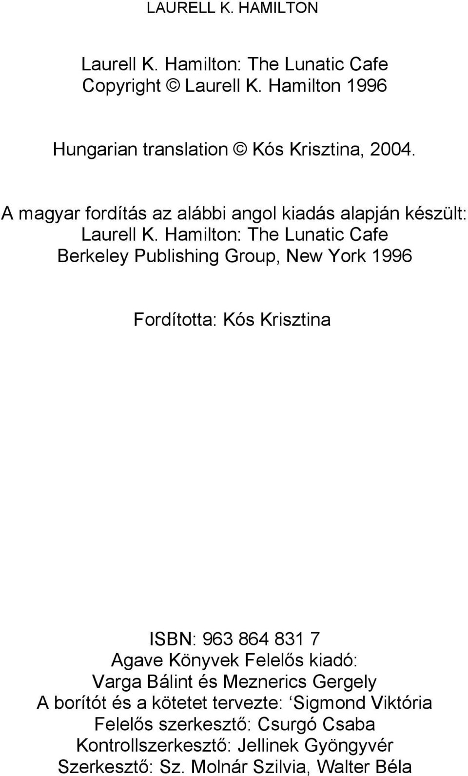 Hamilton: The Lunatic Cafe Berkeley Publishing Group, New York 1996 Fordította: Kós Krisztina ISBN: 963 864 831 7 Agave Könyvek