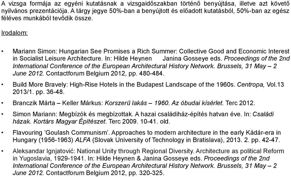 Irodalom: Mariann Simon: Hungarian See Promises a Rich Summer: Collective Good and Economic Interest in Socialist Leisure Architecture. In: Hilde Heynen Janina Gosseye eds.