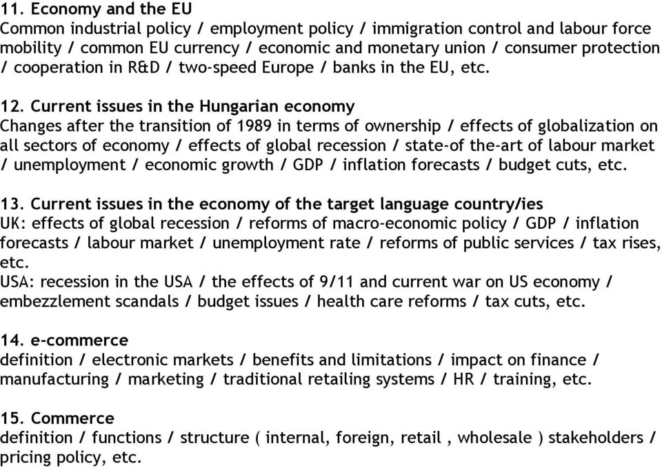 sectors of economy / effects of global recession / state-of the-art of labour market / unemployment / economic growth / GDP / inflation forecasts / budget cuts, etc 13 Current issues in the economy