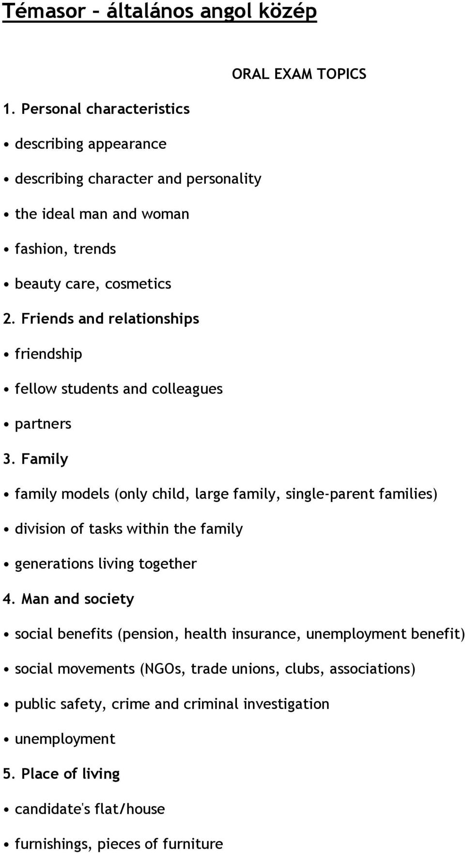 families) division of tasks within the family generations living together 4 Man and society social benefits (pension, health insurance, unemployment benefit) social