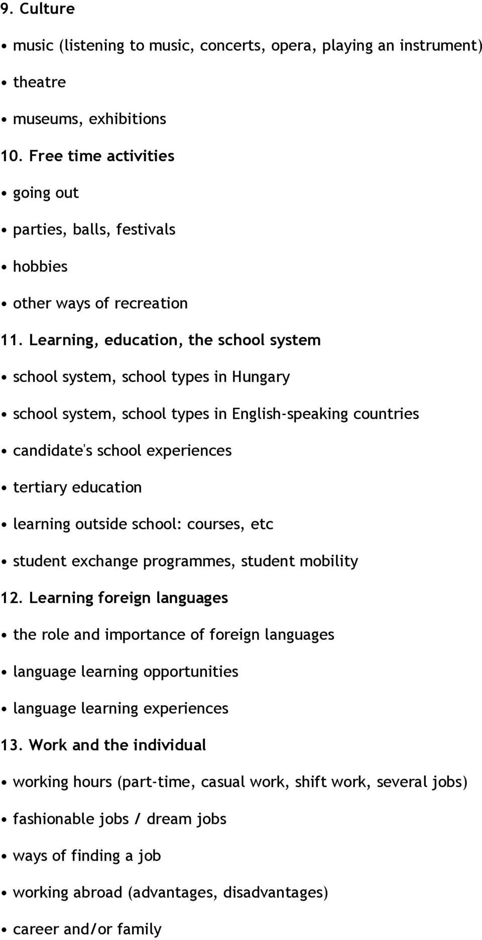 outside school: courses, etc student exchange programmes, student mobility 12 Learning foreign languages the role and importance of foreign languages language learning opportunities language learning