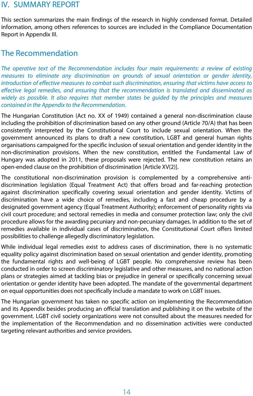 The Recommendation The operative text of the Recommendation includes four main requirements: a review of existing measures to eliminate any discrimination on grounds of sexual orientation or gender