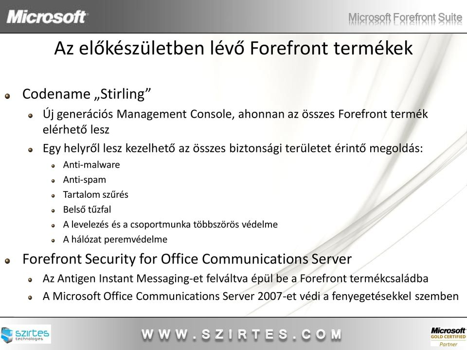 tűzfal A levelezés és a csoportmunka többszörös védelme A hálózat peremvédelme Forefront Security for Office Communications Server Az Antigen