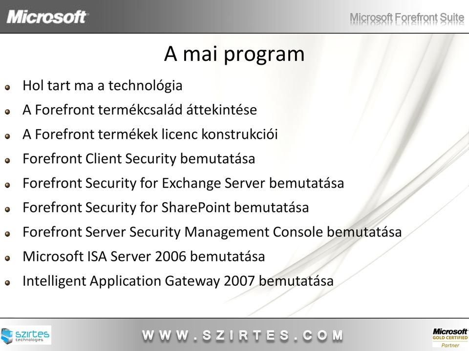 Server bemutatása Forefront Security for SharePoint bemutatása Forefront Server Security Management