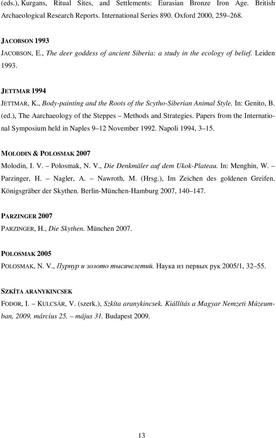 ), The Aarchaeology of the Steppes Methods and Strategies. Papers from the International Symposium held in Naples 9 12 November 1992. Napoli 1994, 3 15. MOLODIN & POLOSMAK 2007 Molodin, I. V.