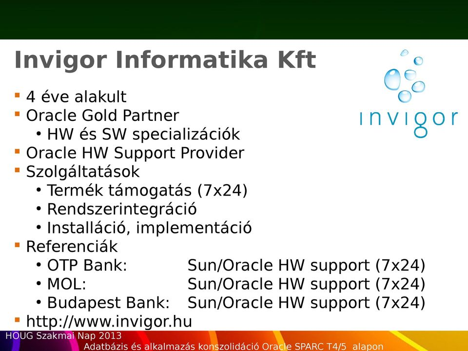 implementáció Referenciák OTP Bank: Sun/Oracle HW support (7x24) MOL: Sun/Oracle HW support