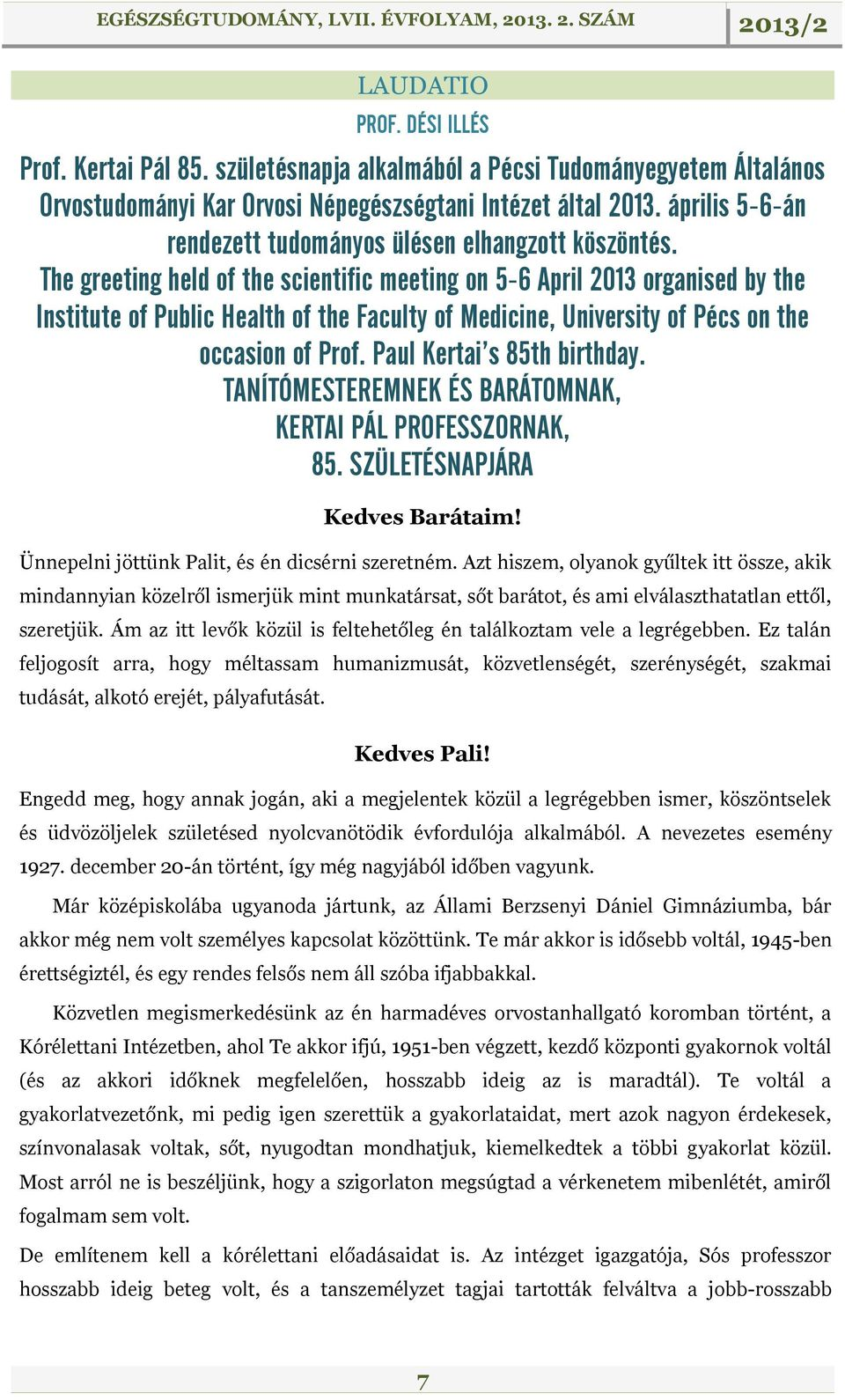 The greeting held of the scientific meeting on 5-6 April 2013 organised by the Institute of Public Health of the Faculty of Medicine, University of Pécs on the occasion of Prof.