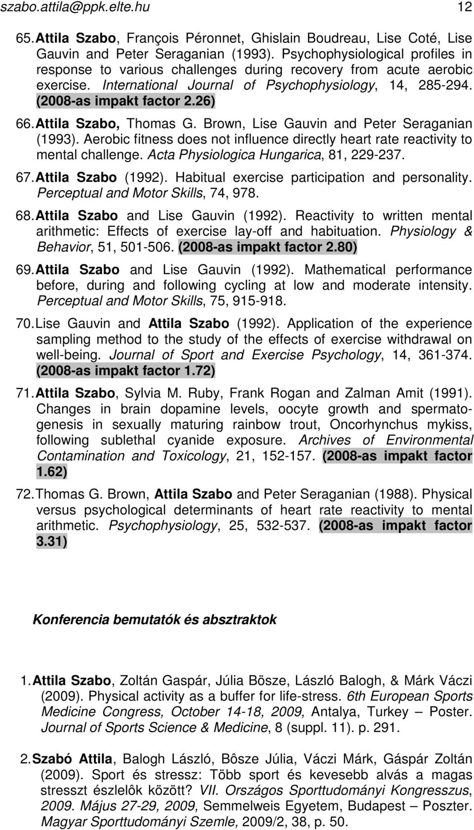 Attila Szabo, Thomas G. Brown, Lise Gauvin and Peter Seraganian (1993). Aerobic fitness does not influence directly heart rate reactivity to mental challenge. Acta Physiologica Hungarica, 81, 229-237.