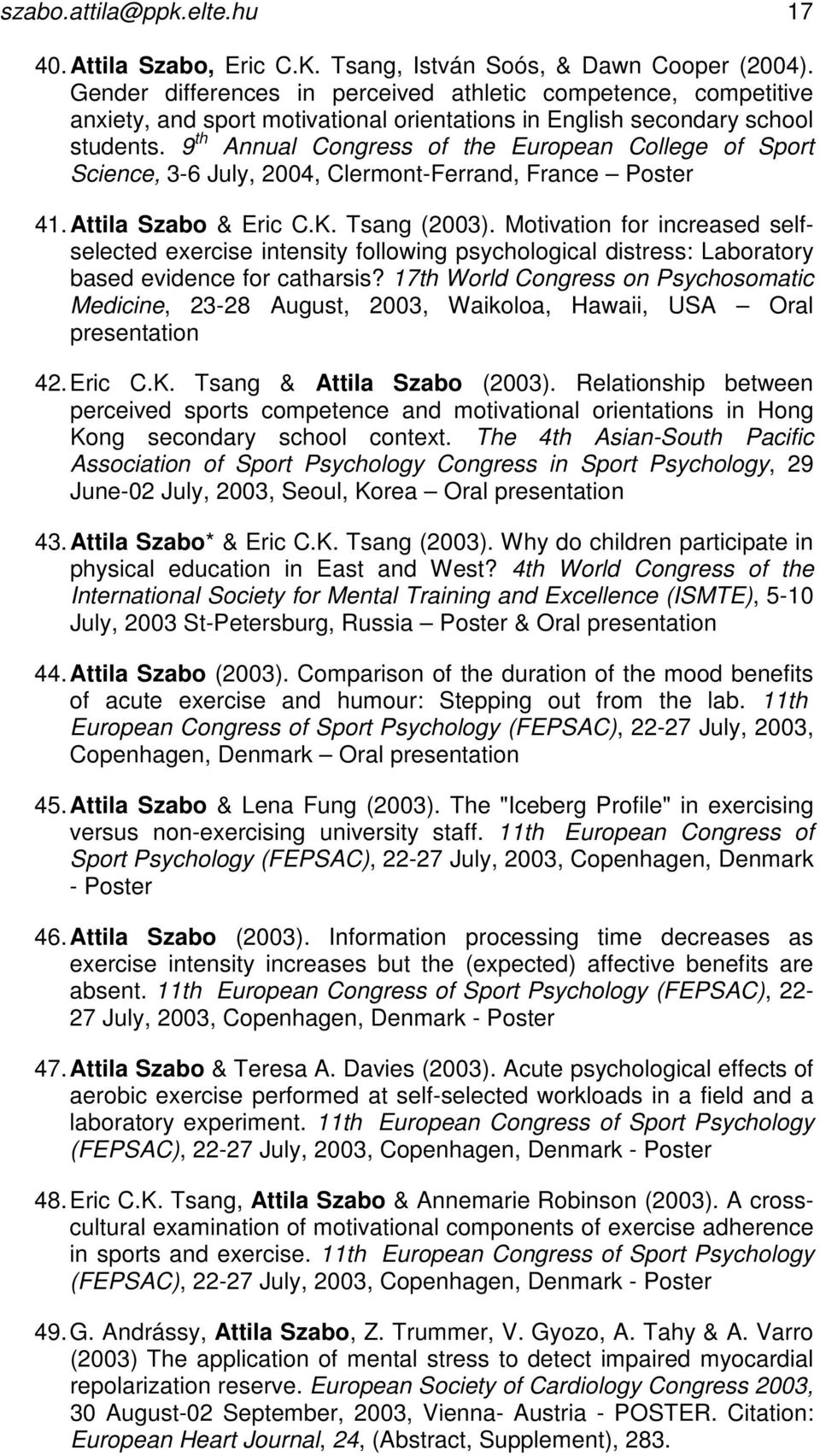 9 th Annual Congress of the European College of Sport Science, 3-6 July, 2004, Clermont-Ferrand, France Poster 41. Attila Szabo & Eric C.K. Tsang (2003).