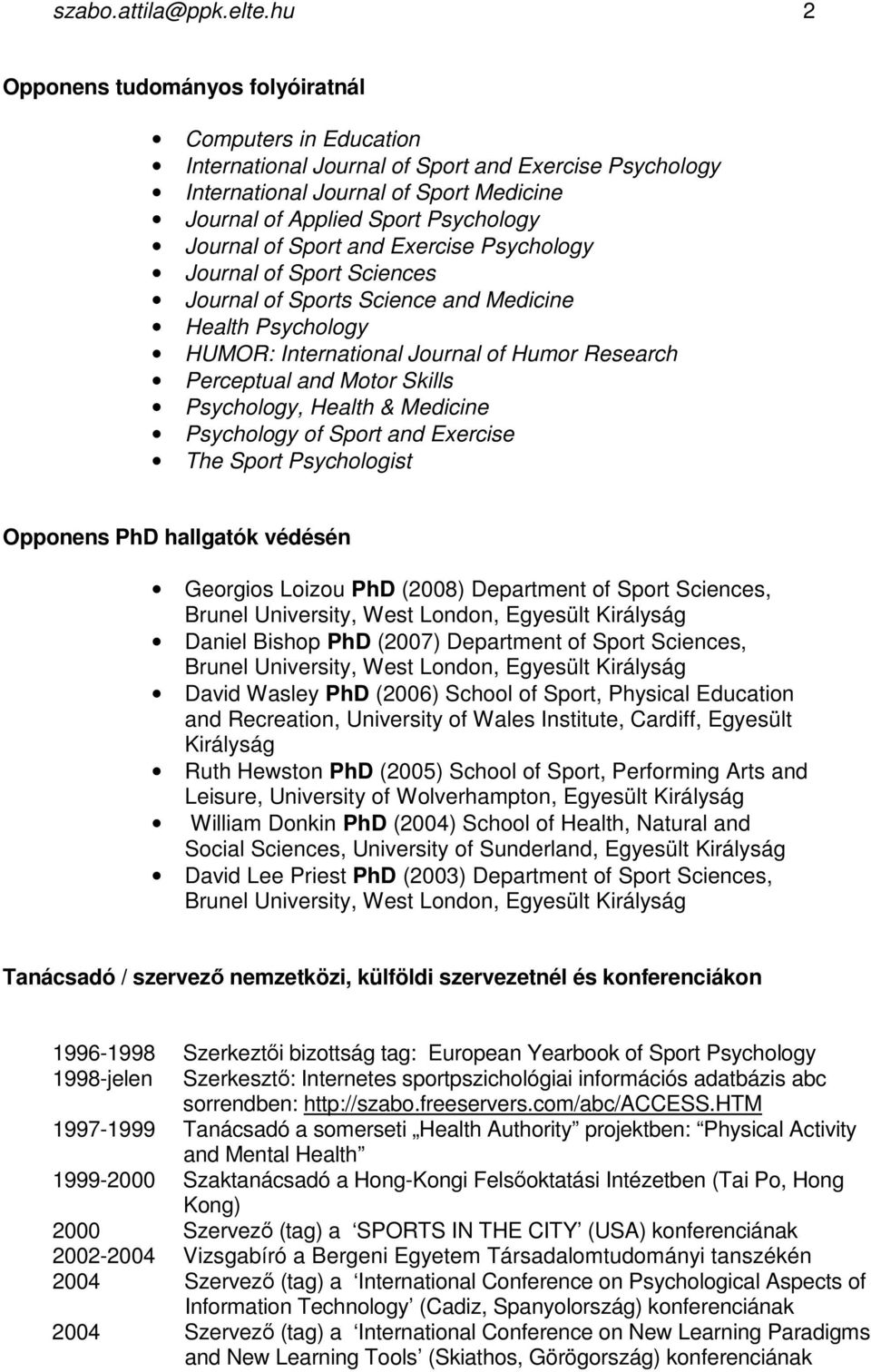 of Sport and Exercise Psychology Journal of Sport Sciences Journal of Sports Science and Medicine Health Psychology HUMOR: International Journal of Humor Research Perceptual and Motor Skills