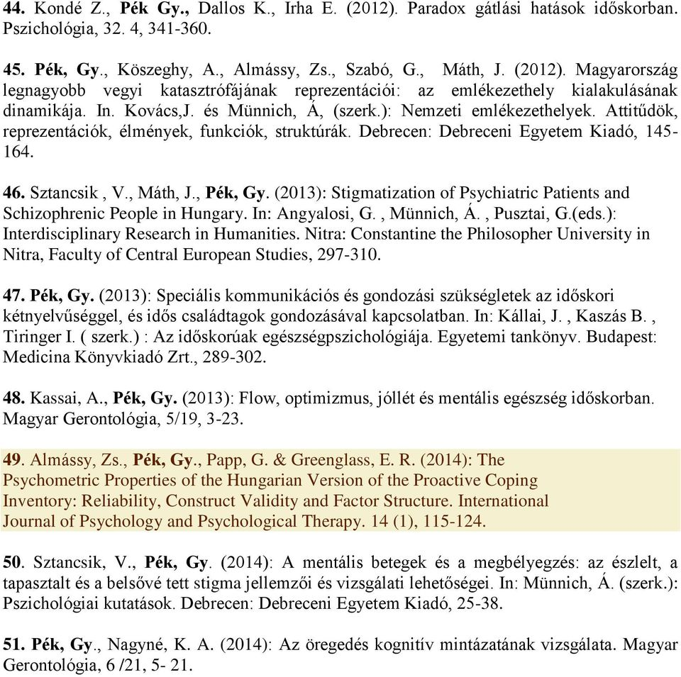 , Pék, Gy. (2013): Stigmatization of Psychiatric Patients and Schizophrenic People in Hungary. In: Angyalosi, G., Münnich, Á., Pusztai, G.(eds.): Interdisciplinary Research in Humanities.