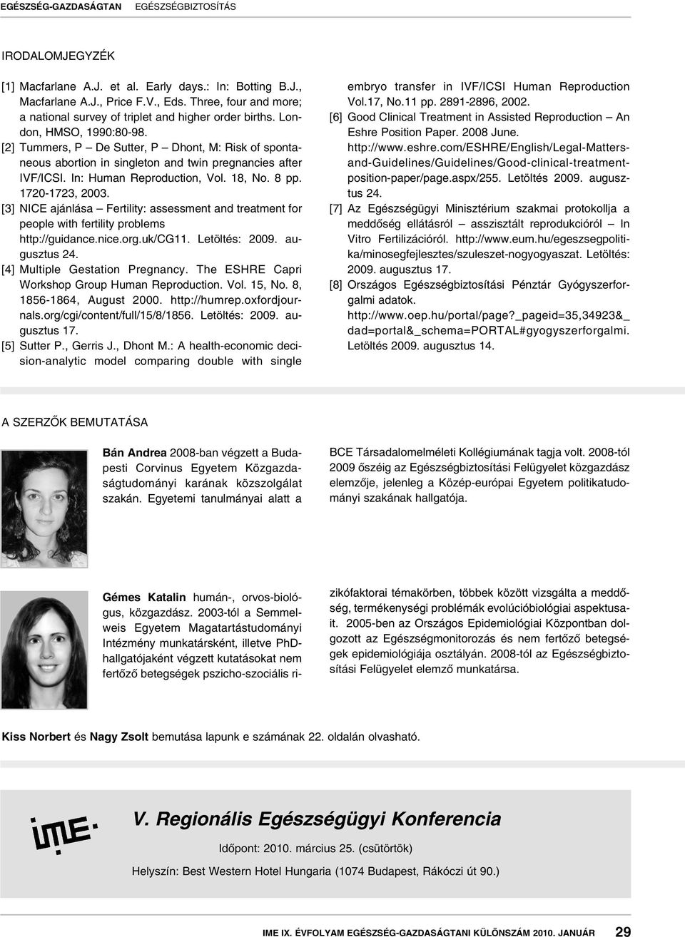1720-1723, 2003. [3] NICE ajánlása Fertility: assessment and treatment for people with fertility problems http://guidance.nice.org.uk/cg11. Letöltés: 2009. augusztus 24.