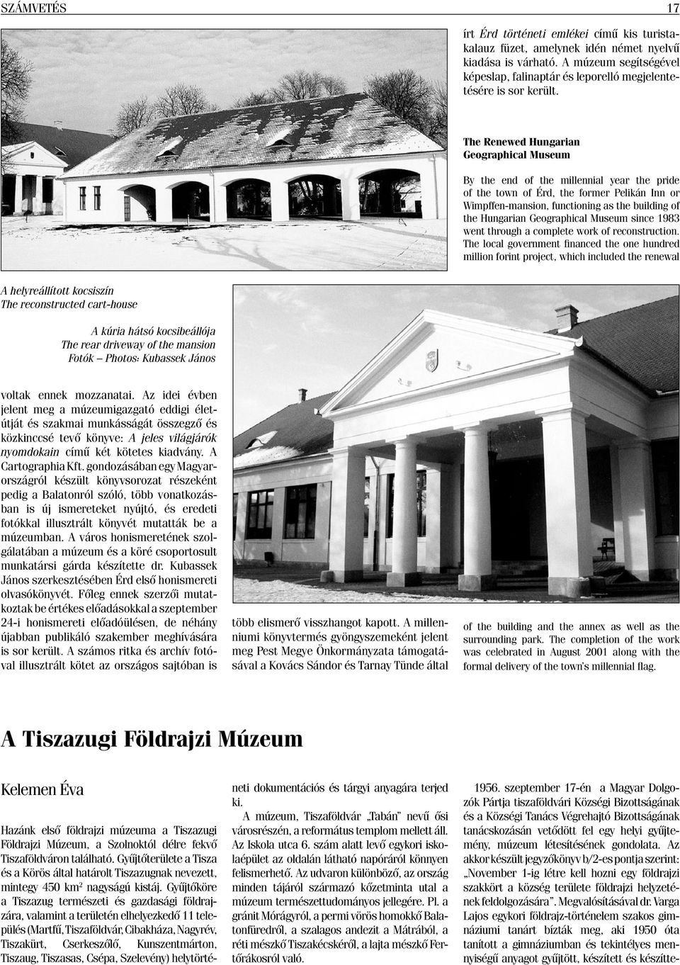 The Renewed Hungarian Geographical Museum By the end of the millennial year the pride of the town of Érd, the former Pelikán Inn or Wimpffen-mansion, functioning as the building of the Hungarian