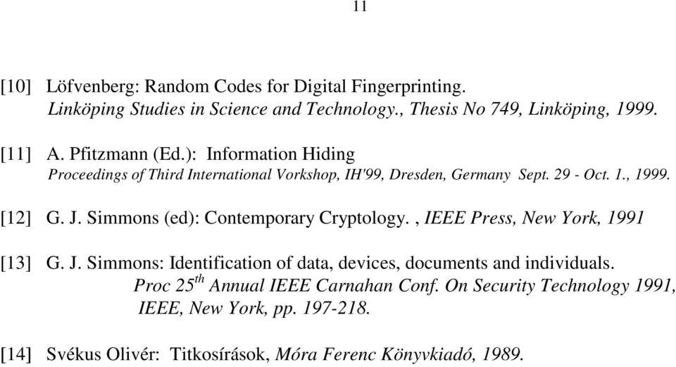 Simmons (ed): Contemporary Cryptology., IEEE Press, New York, 99 [3] G. J. Simmons: Identification of data, devices, documents and individuals.