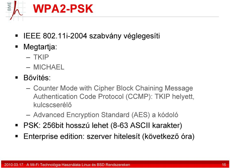 Message Authentication Code Protocol (CCMP): TKIP helyett, kulcscserélő Advanced Encryption Standard