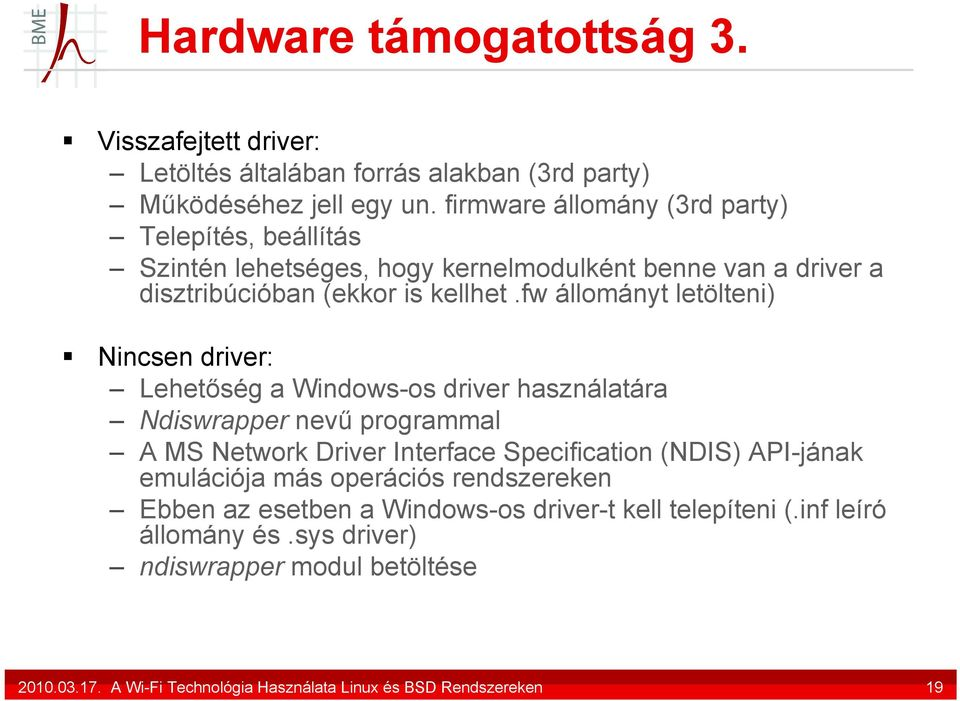 fw állományt letölteni) Nincsen driver: Lehetőség a Windows-os driver használatára Ndiswrapper nevű programmal A MS Network Driver Interface Specification (NDIS)