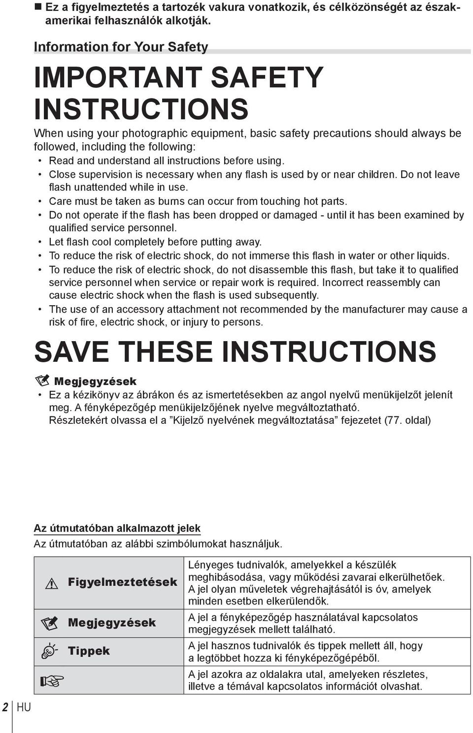 instructions before using. Close supervision is necessary when any fl ash is used by or near children. Do not leave fl ash unattended while in use.