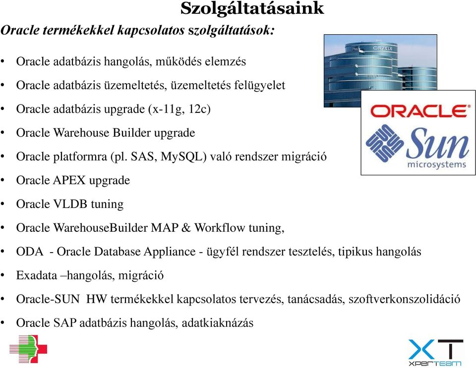 SAS, MySQL) való rendszer migráció Oracle APEX upgrade Oracle VLDB tuning Oracle WarehouseBuilder MAP & Workflow tuning, ODA - Oracle Database