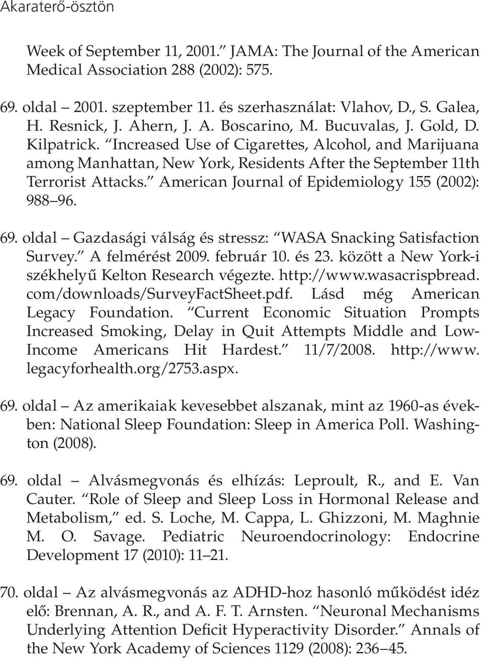 Increased Use of Cigarettes, Alcohol, and Marijuana among Manhattan, New York, Residents After the September 11th Terrorist Attacks. American Journal of Epidemiology 155 (2002): 988 96. 69.