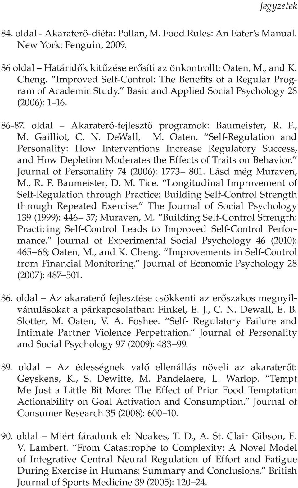 Gailliot, C. N. DeWall, M. Oaten. Self-Regulation and Personality: How Interventions Increase Regulatory Success, and How Depletion Moderates the Effects of Traits on Behavior.