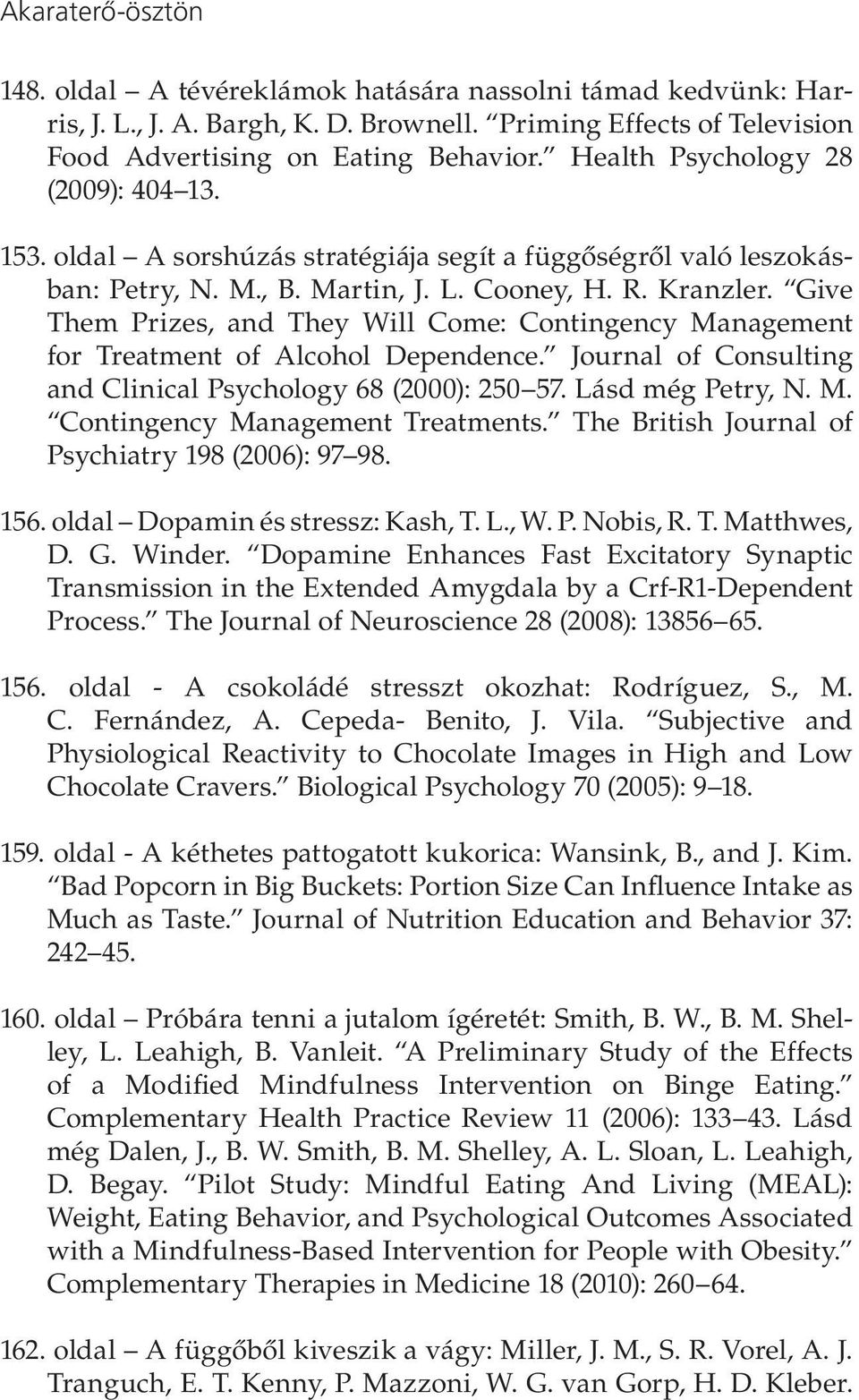Give Them Prizes, and They Will Come: Contingency Management for Treatment of Alcohol Dependence. Journal of Consulting and Clinical Psychology 68 (2000): 250 57. Lásd még Petry, N. M. Contingency Management Treatments.