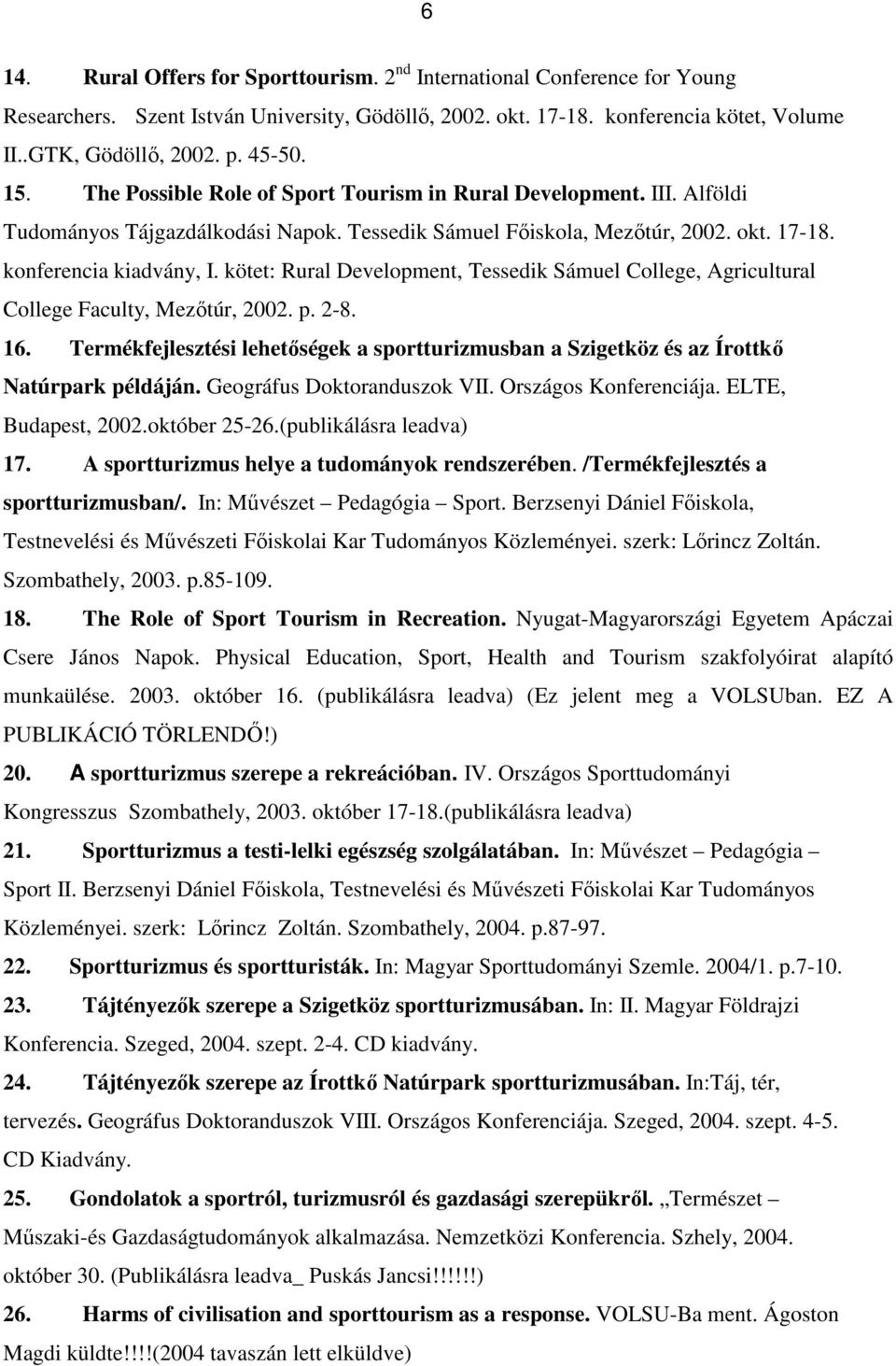 kötet: Rural Development, Tessedik Sámuel College, Agricultural College Faculty, Mezıtúr, 2002. p. 2-8. 16.