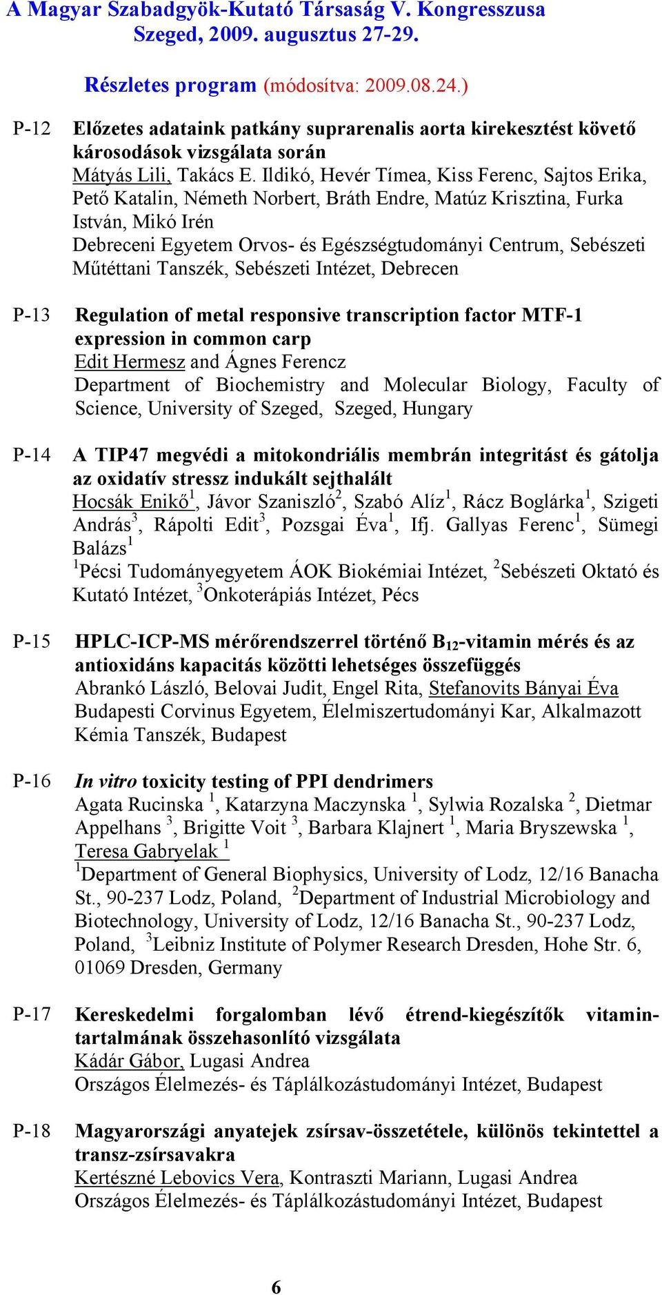 Műtéttani Tanszék, Sebészeti Intézet, Debrecen P-13 Regulation of metal responsive transcription factor MTF-1 expression in common carp Edit Hermesz and Ágnes Ferencz Department of Biochemistry and