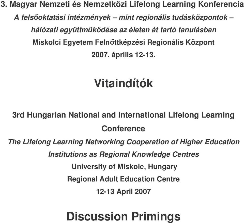 Vitaindítók 3rd Hungarian National and International Lifelong Learning Conference The Lifelong Learning Networking Cooperation of