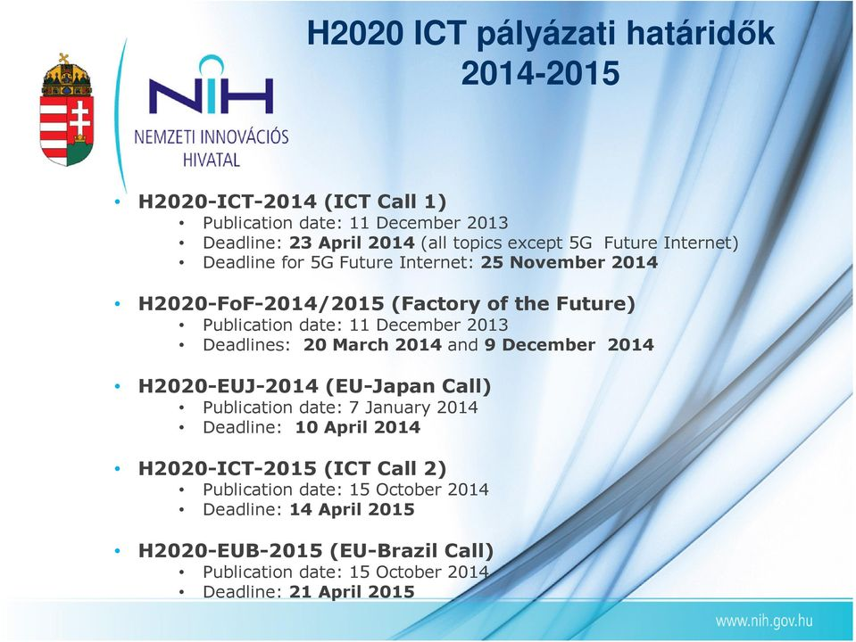 Deadlines: 20 March 2014 and 9 December 2014 H2020-EUJ-2014 (EU-Japan Call) Publication date: 7 January 2014 Deadline: 10 April 2014 H2020-ICT-2015