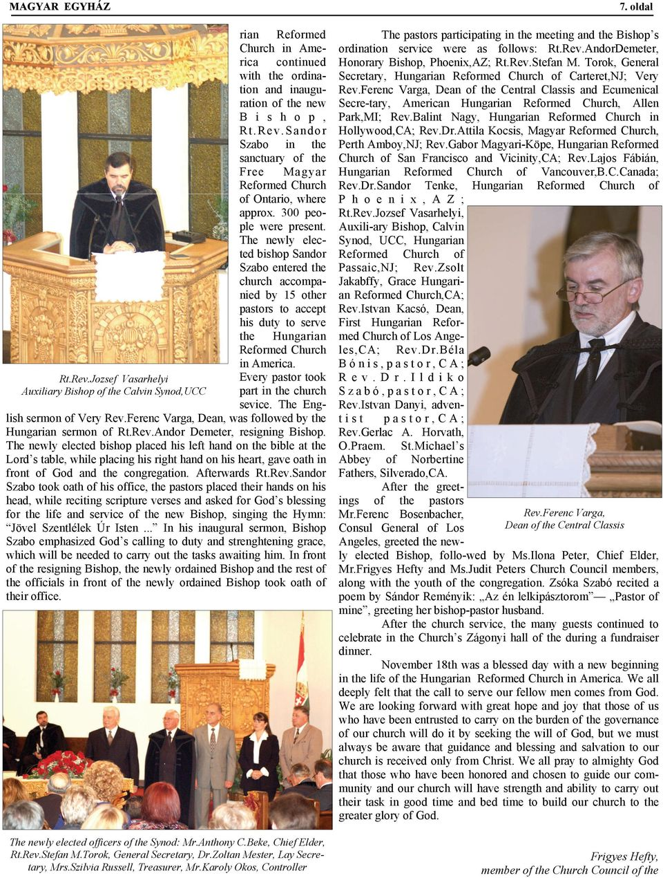 Every pastor took part in the church sevice. The English sermon of Very Rev.Ferenc Varga, Dean, was followed by the Hungarian sermon of Rt.Rev.Andor Demeter, resigning Bishop.