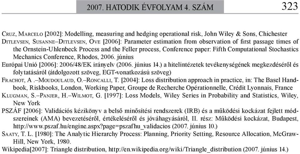 first passage times of the Ornstein-Uhlenbeck Process and the Feller process, Conference paper: Fifth Computational Stochastics Mechanics Conference, Rhodos, 2006.