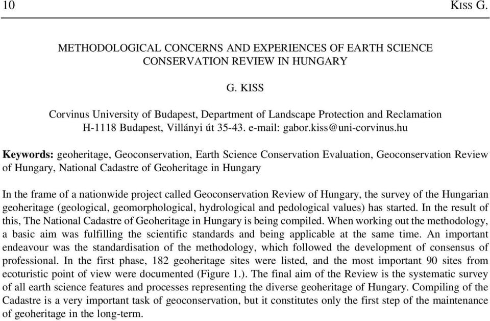 hu Keywords: geoheritage, Geoconservation, Earth Science Conservation Evaluation, Geoconservation Review of Hungary, National Cadastre of Geoheritage in Hungary In the frame of a nationwide project