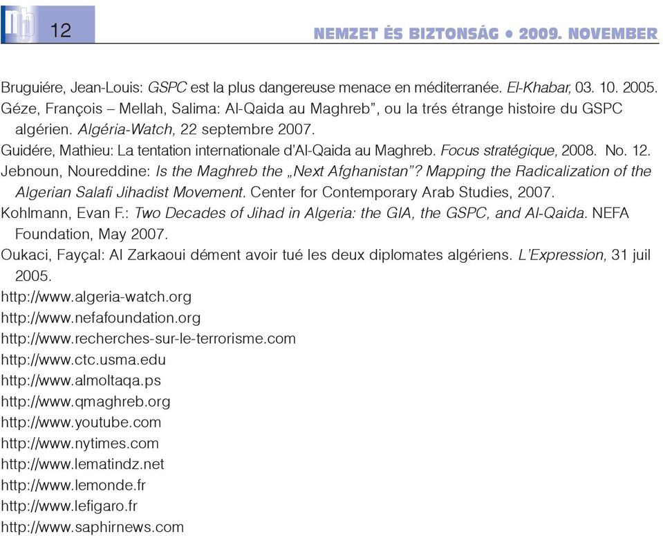 Focus stratégique, 2008. No. 12. Jebnoun, Noureddine: Is the Maghreb the Next Afghanistan? Mapping the Radicalization of the Algerian Salafi Jihadist Movement.